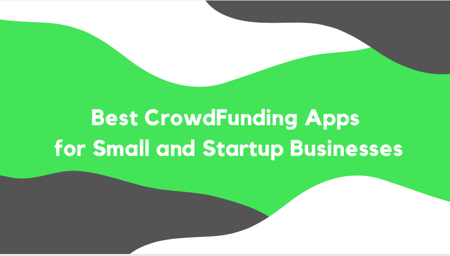 Best CrowdFunding Apps for Small and Startup Businesses
